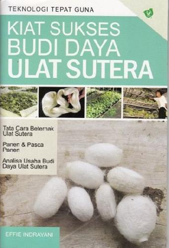 Cover Belakang Buku Kiat Sukses Budi Daya Ulat Sutera (Promo Best Book)