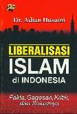 Liberalisasi Islam di Indonesia (Fakta. Gagasan. Kritik. dan Solusinya)