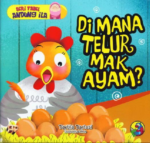 Cover Buku Seri Fabel Andung Ila : Dimana Telur Mak Ayam?