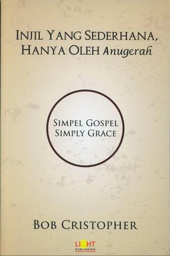 Cover Buku Injil Yang Sederhana Hanya Oleh Anugerah