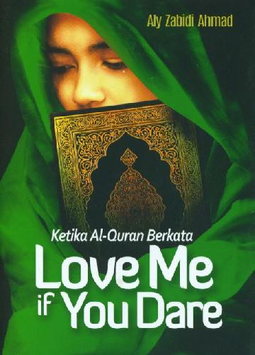 Cover Depan Buku Ketika Al-Quran Berkata Love Me if You Dare