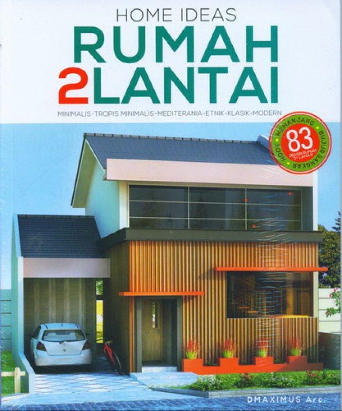 Cover Buku Home Ideas: Rumah 2 Lantai (83 Desain Rumah Di Lahan)