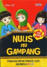 Nulis Itu Gampang (Panduan Untuk Penulis Cilik Indonesia)