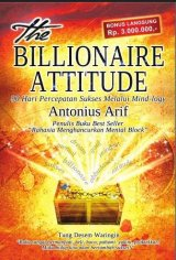 The Billionaire Attitude (Soft Cover) 90 Hari Percepatan Sukses Melalui Mind-Logy