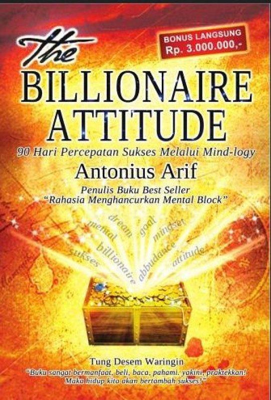 Cover Buku The Billionaire Attitude (Soft Cover) 90 Hari Percepatan Sukses Melalui Mind-Logy