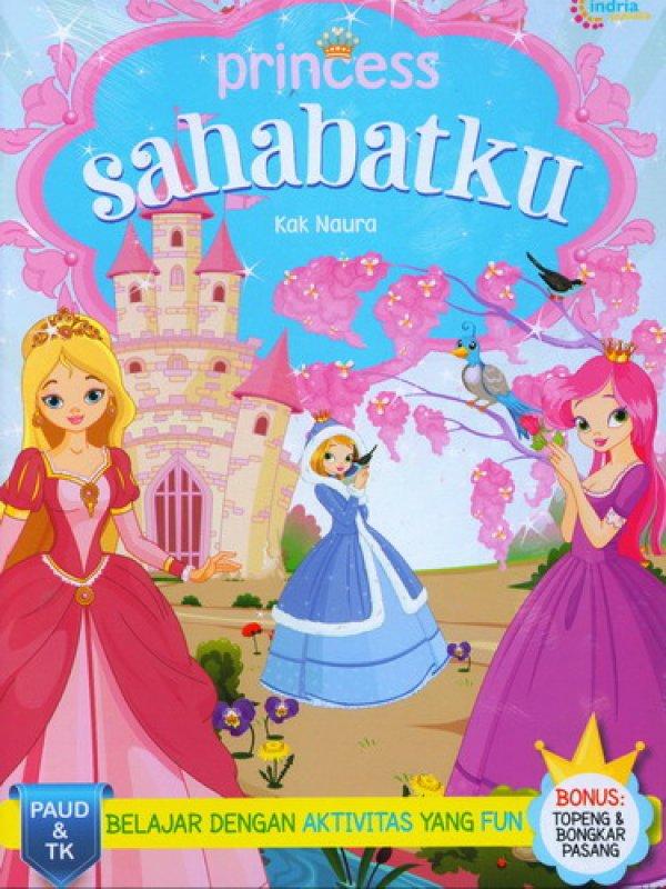 Cover Buku Princess Sahabatku [Bonus: Topeng & Bongkar Pasang]