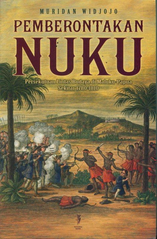 Cover Buku Pemberontakan Nuku: Persekutuan Lintas Budaya Di Maluku-Papua Sekitar 1780-1810