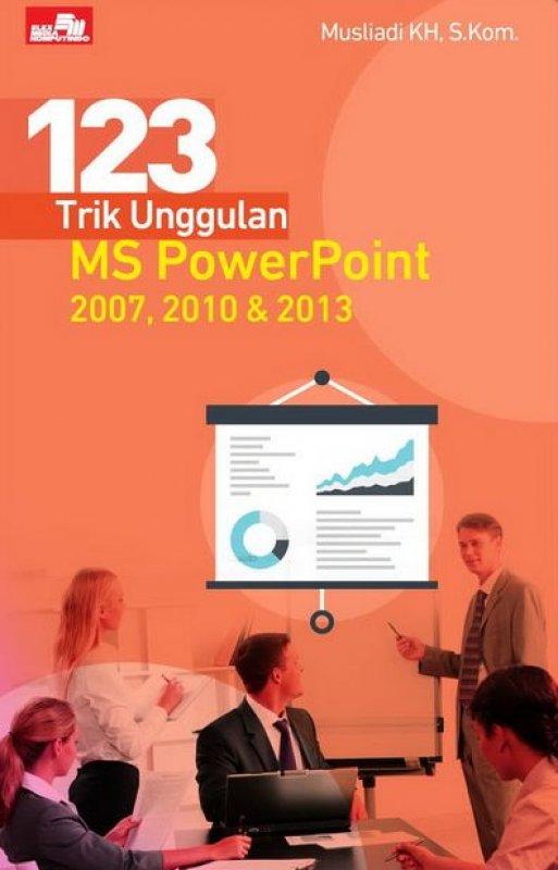 Cover Buku 123 Trik Unggulan MS PowerPoint 2007, 2010, & 2013