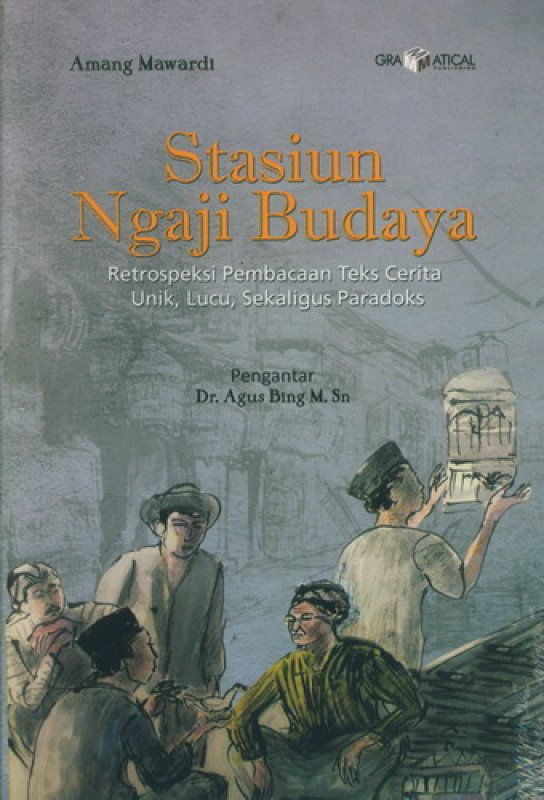Cover Buku Stasiun Ngaji Budaya: Retrospeksi Pembacaan Teks Cerita Unik, Lucu, Sekaligus Paradoks