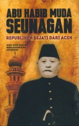 Abu Habib Muda Seunagan Republiken Sejati Dari Aceh
