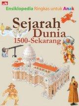 Ensiklopedia Ringkas Untuk Anak: Sejarah Dunia 1500 - Sekarang