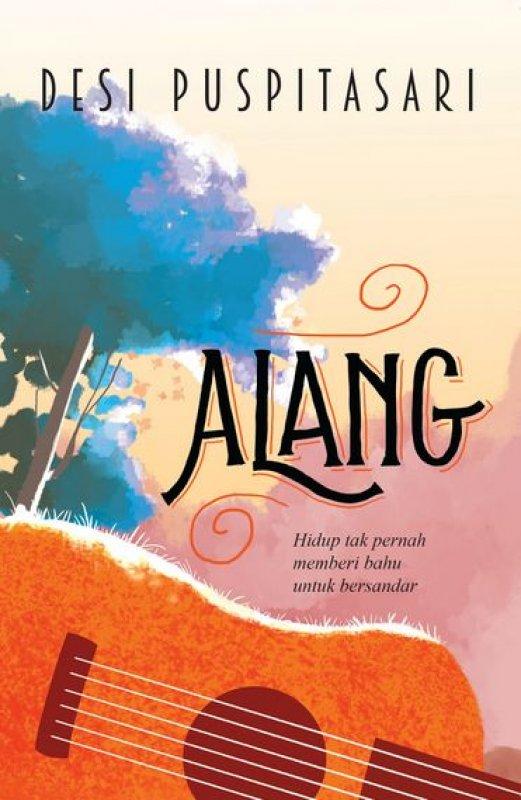 Cover Buku Alang, Hidup tak Pernah Memberi Bahu untuk Bersandar