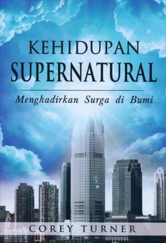 Cover Buku Kehidupan Supernatural: Menghadirkan Surga di Bumi