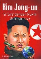 Kim Jong-un : Si Gila Dengan Nuklir Di Tangannya