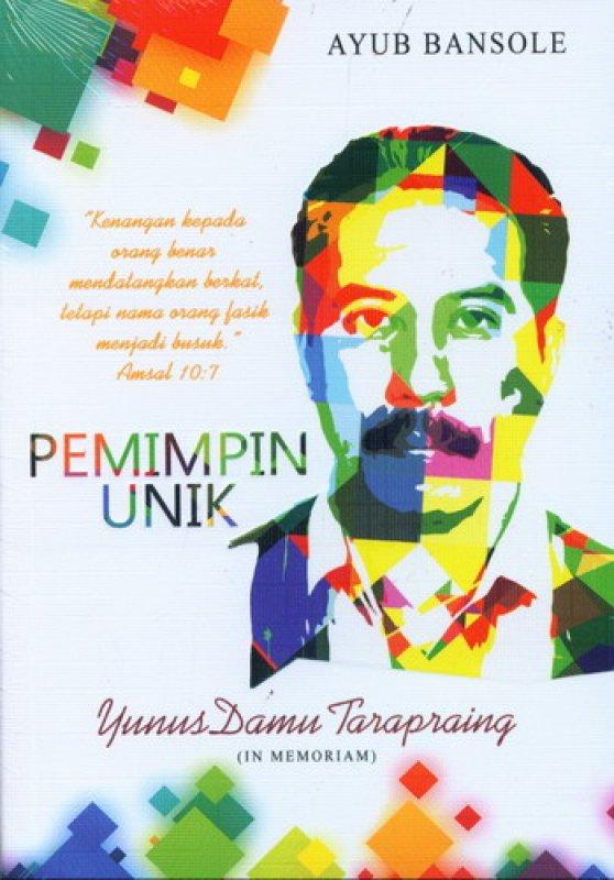 Cover Buku Pemimpin Unik: Yunus Damu Tarapraing (In Memoriam)