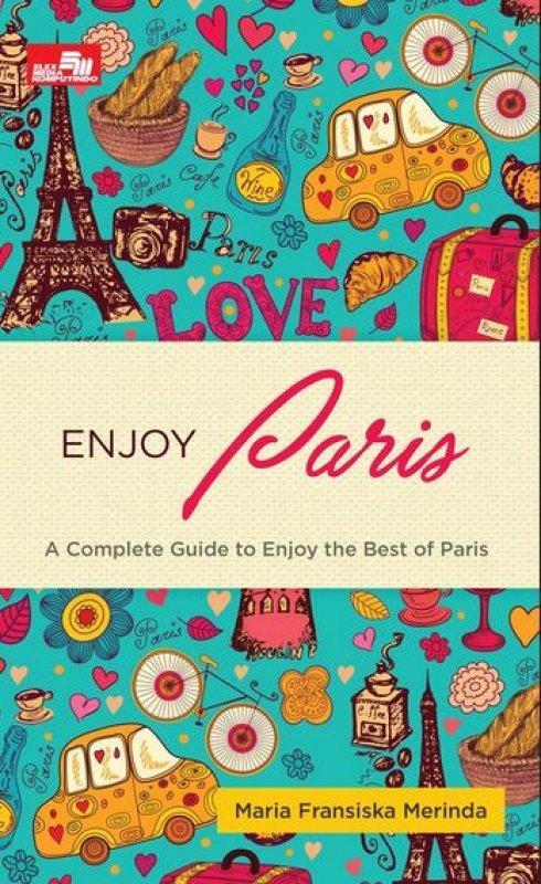 Cover Buku Enjoy Paris (A Complete Guide to Enjoy the Best of Paris)
