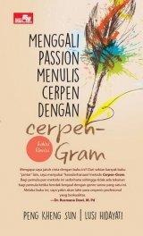Menggali Passion Menulis Cerpen Dengan Cerpen-Gram (Edisi Revisi)