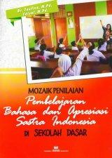Mozaik Penilaian Pembelajaran Bahasa dan Apresiasi Sastra Indonesia Di Sekolah Dasar