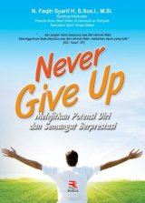 Never Give Up: Melejitkan Potensi Diri dan Semangat Berprestasi