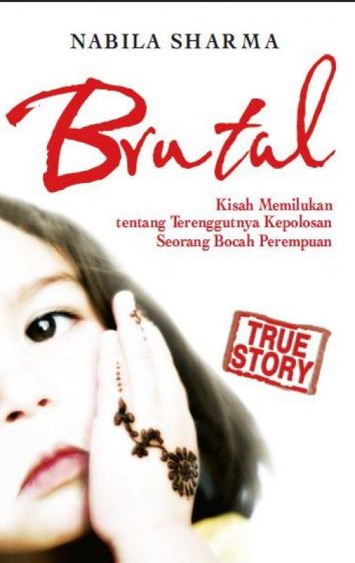 Cover Buku Brutal: Kisah Memilukan tentang Terenggutnya Kepolosan seorang Bocah Perempuan