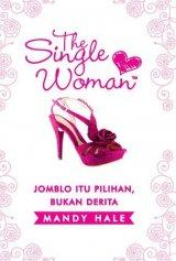 Detail Buku The Single Woman: Jomblo Itu Pilihan, Bukan Derita