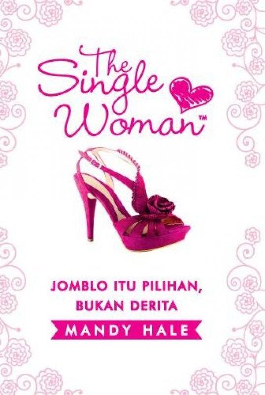 Cover Buku The Single Woman: Jomblo Itu Pilihan, Bukan Derita