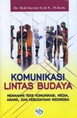 Komunikasi Lintas Budaya: Memahami Teks Komunikasi, Media, Agama, dan Kebudayaan Indonesia