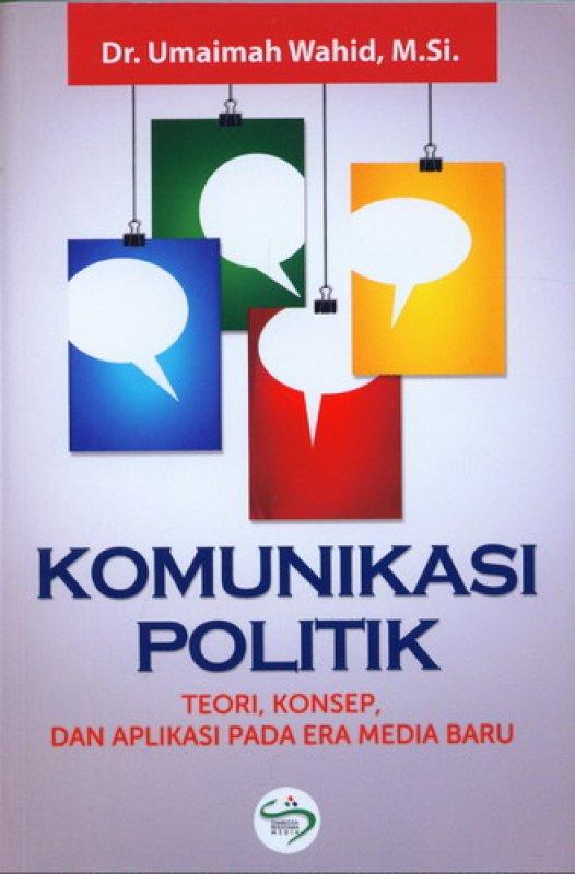 Cover Buku Komunikasi Politik: Teori, Konsep, dan Aplikasi Pada Era Media Baru