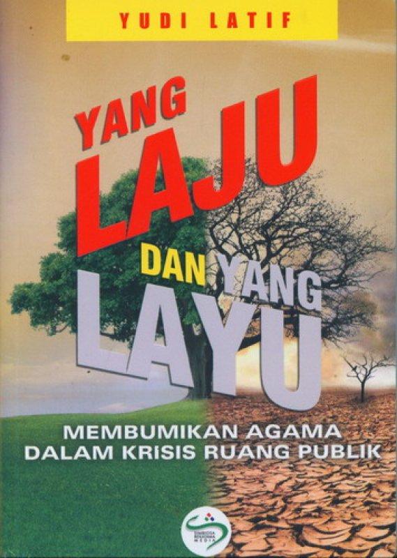 Cover Buku Yang Laju Dan Yang Layu: Membumikan Agama Dalam Krisis Ruang Publik
