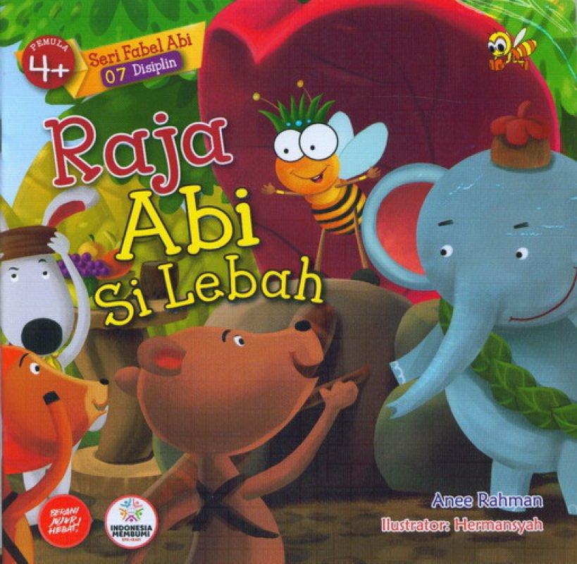 Cover Buku Seri Fabel Abi 07 Disiplin: Pemula 4+ Raja Abi Si Lebah