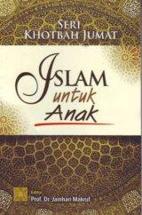 Seri Khotbah Jumat: Islam Untuk Anak