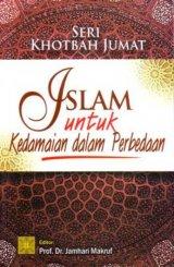 Seri Khotbah Jumat: Islam Untuk Kedamaian Dalam Perbedaan