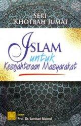 Seri Khotbah Jumat: Islam Untuk Kesejahteraan Masyarakat