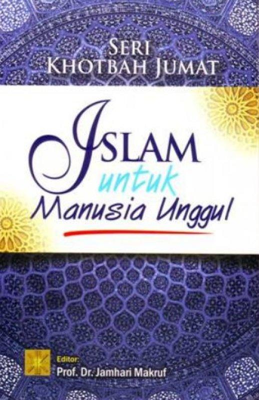 Cover Buku Seri Khotbah Jumat: Islam Untuk Manusia Unggul