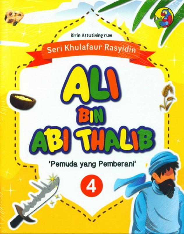 Cover Buku Seri Khulafaur Rasyidin 4 : Ali Bin Abi Thalib Pemuda yang Pemberani