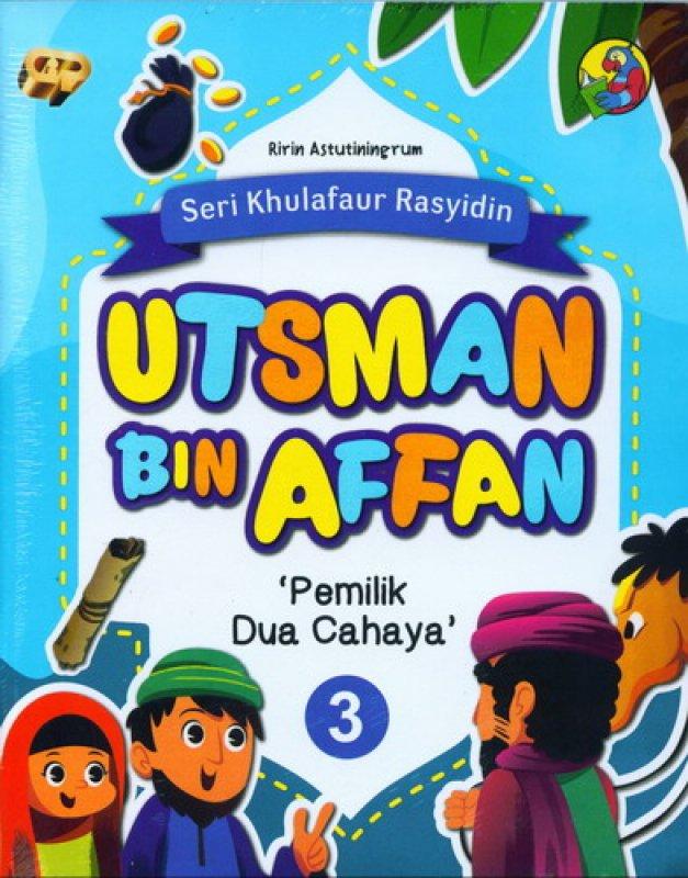 Cover Buku Seri Khulafaur Rasyidin 3 : Utsman Bin Affan Pemilik Dua Cahaya