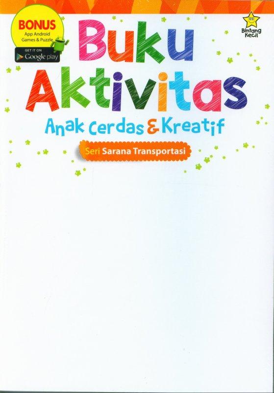 Cover Buku Buku Aktivitas Anak Cerdas & Kreatif : Seri Sarana Transportasi