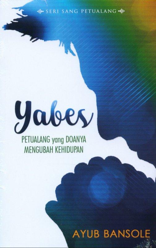 Cover Buku Yabes : Petualang yang Doanya Mengubah kehidupan