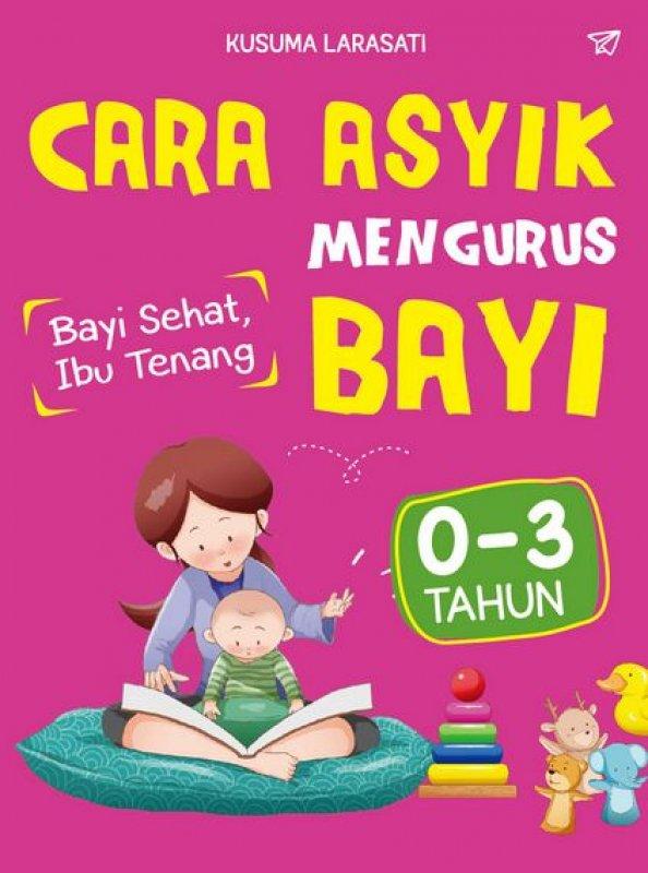 Cover Buku Cara Asyik Mengurus Bayi 0-3 Tahun