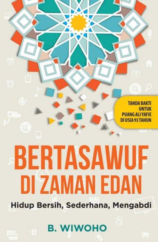 Cover Buku Bertasawuf di Zaman Edan : Hidup Bersih. Sederhana. Mengabdi