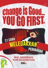 Change Is Good You Go First (21 Cara Meledakkan Perubahan)