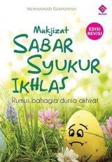Mukjizat Sabar Syukur Ikhlas : Rumus Bahagia Dunia Akhirat