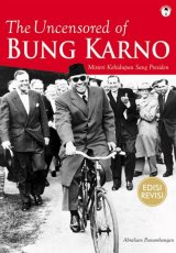 The Uncensored of Bung Karno : Misteri Kehidupan Sang Presiden