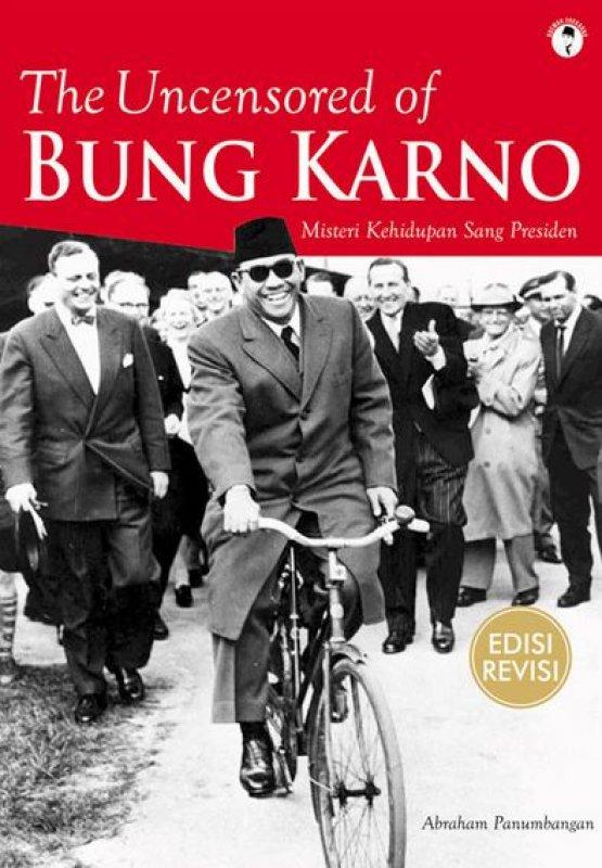 Cover Buku The Uncensored of Bung Karno : Misteri Kehidupan Sang Presiden
