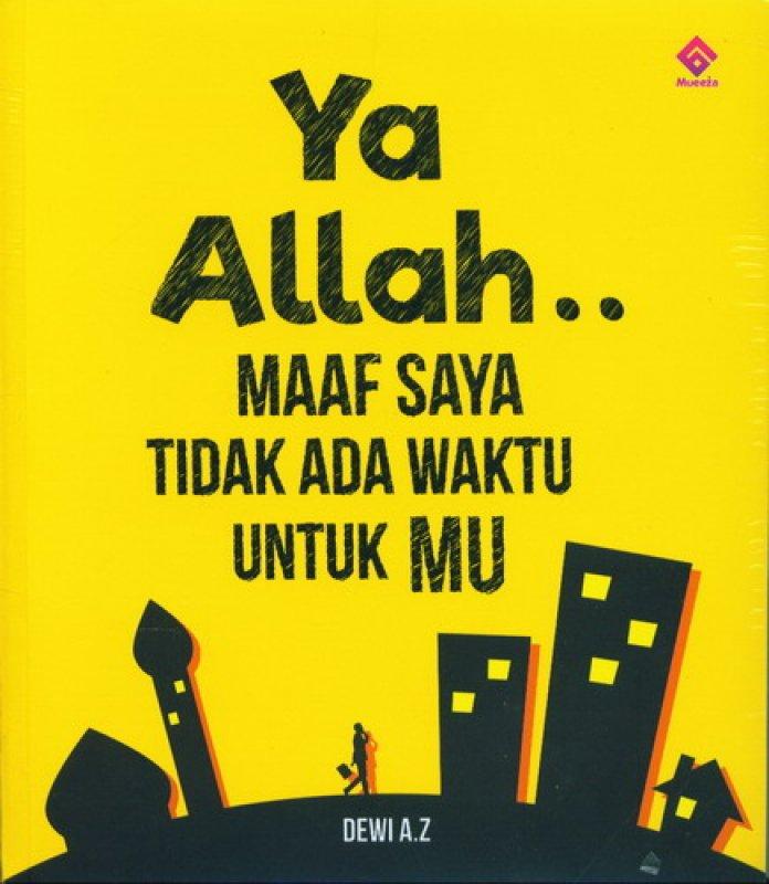 Cover Buku Ya Allah .. Maaf Saya Tidak Ada Waktu Untuk Mu