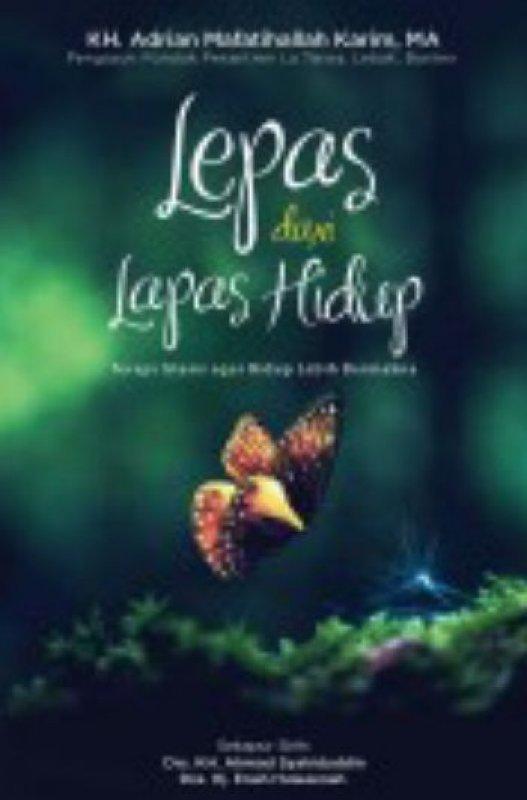 Cover Buku Lepas Dari Lapas Hidup [Free Kalender + Free CD Dakwah Inspirasi] (Disc 50%)