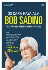 33 Cara Kaya Ala Bob Sadino Motivasi Bisnis Anti-gagal (bk)