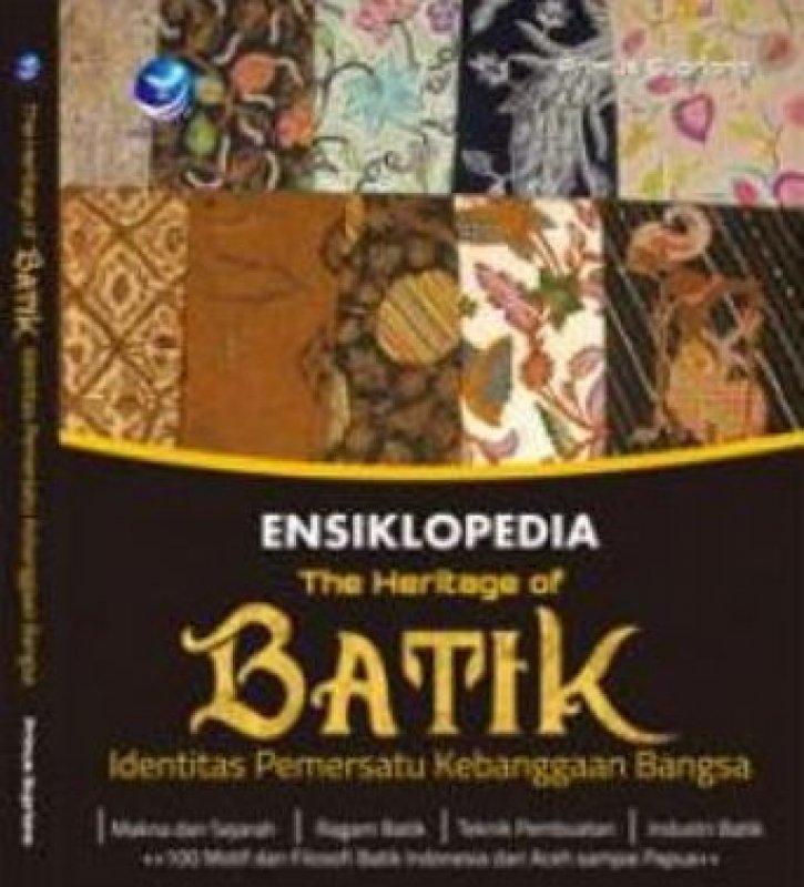 Cover Buku Ensiklopedia The Heritage Of Batik: Identitas Pemersatu Kebanggaan Bangsa